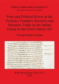 Ports and Political Power in the Periplus Complex societies and maritime trade on the Indian Ocean in the first century AD