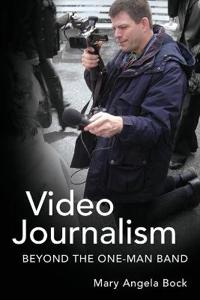 Video Journalism: Beyond the One-Man Band