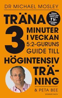 Träna 3 minuter i veckan - 5:2-guruns guide till högintensiv träning