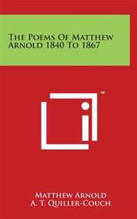 The Poems of Matthew Arnold 1840 to 1867