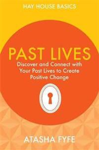 Past Lives: Discover and Connect with Your Past Lives to Create Positive Change