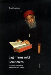 Jag minns mitt Jerusalem : en svensk orientalist bland judar och araber