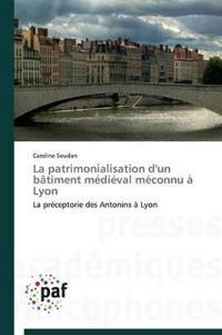 La Patrimonialisation d'Un B�timent M�di�val M�connu � Lyon