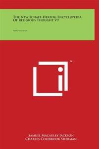 The New Schaff-Herzog Encyclopedia of Religious Thought V9: Petri-Reuchlin