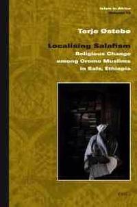 Localising Salafism: Religious Change Among Oromo Muslims in Bale, Ethiopia