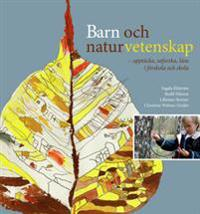 Barn och naturvetenskap : upptäcka, utforska och lära i förskola och skola