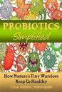 Probiotics Simplified: How Nature's Tiny Warriors Keep Us Healthy