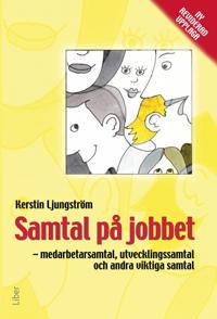 Samtal på jobbet : medarbetarsamtal, utvecklingssamtal och andra viktiga samtal
