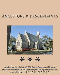 Ancestors and Descendants: A Selective List of about 3,000 Anglo-Saxon and Modern English Words That Are for the Most Part Recognizably Related