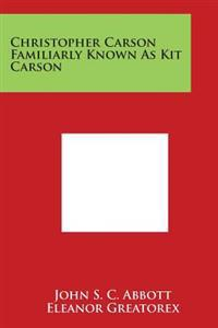 Christopher Carson Familiarly Known as Kit Carson