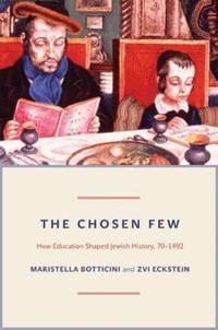 The Chosen Few: How Education Shaped Jewish History, 70-1492