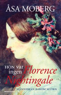 Hon var ingen Florence Nightingale : människan bakom myten