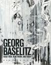 George Baselitz: Back Then, in Between, and Today