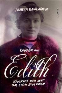 Kampen om Edith : biografi och myt om Edith Södergran