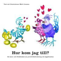 Hur kom jag till? : en barn- och föräldrabok om provrörsbefruktning och äggdonation