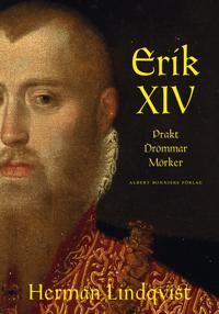 Erik XIV : prakt drömmar mörker