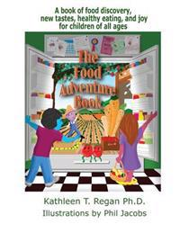 The Food Adventure Book: A Book Discovery, New Tastes, Healthy Eating, and Joy