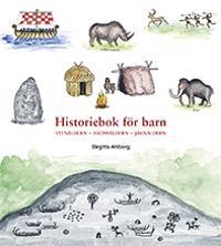 Historiebok för barn : Stenåldern Bronsåldern Järnåldern