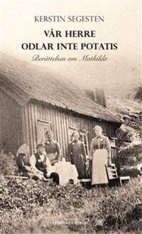 Vår herre odlar inte potatis : berättelsen om Mathilda