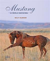 Mustang : en förföljd frihetssymbol