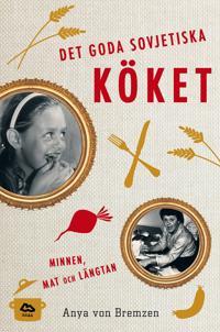 Det goda sovjetiska köket : minnen, mat och längtan
