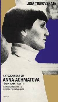 Anteckningar om Anna Achmatova : Första boken 1938-41