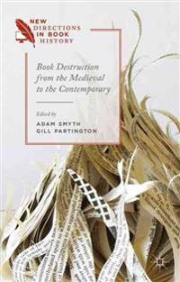 Book Destruction from the Medieval to the Contemporary