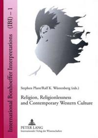 Religion, Religionlessness and Contemporary Western Culture: Explorations in Dietrich Bonhoeffer's Theology