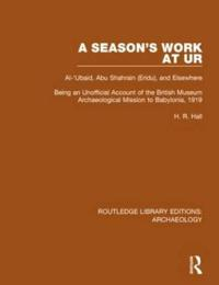 A Season's Work at Ur, Al-'ubaid, Abu Shahrain-eridu-and Elsewhere