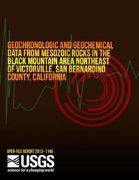 Geochronologic and Geochemical Data from Mesozoic Rocks in the Black Mountain Area Northeast of Victorville, San Bernardo County, California