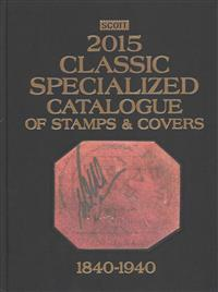 Scott 2015 Classic Specialized Catalogue: Stamps and Covers of the World Including Us 1840-1940 (British Commonwealth to 1952)