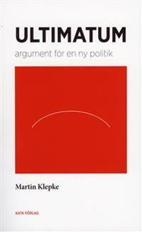 Ultimatum : argument för en ny politik