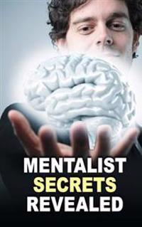 Mentalist Secrets Revealed: The Book Mentalists Don't Want You to See!