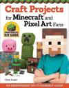 Craft Projects for Minecraft and Pixel Art Fans