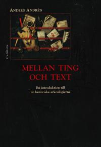 Mellan ting och text : en introduktion till de historiska arkeologierna