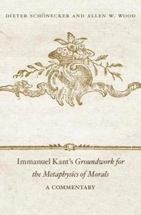 Immanuel Kant's Groundwork for the Metaphysics of Morals: A Commentary