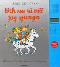 Och nu så vill jag sjunga : 30 sånger om Pippi, Emil, Madicken och alla de andra