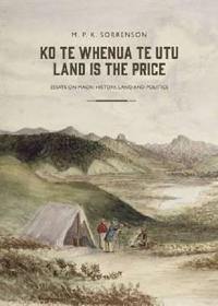 Ko Te Whenua Te Utu / Land Is the Price