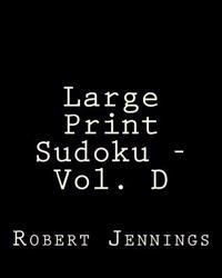 Large Print Sudoku - Vol. D: Fun, Large Print Sudoku Puzzles