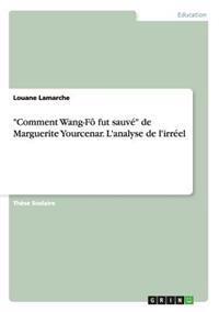 """""""Comment Wang-Fo Fut Sauve"""" de Marguerite Yourcenar. L'Analyse de L'Irreel"""