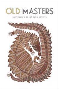 Old Masters: Australia's Great Bark Artists