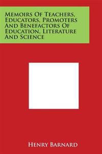 Memoirs of Teachers, Educators, Promoters and Benefactors of Education, Literature and Science
