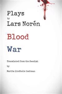 Plays by Lars Noren: Blood -- War