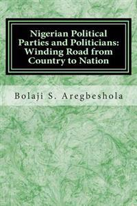 Nigerian Political Parties and Politicians: Winding Road from Country to Nation