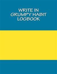 Write in Grumpy Habit Logbook: Blank Books You Can Write in