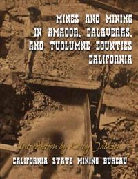 Mines and Mining in Amador, Calaveras and Tuolumne Counties, California