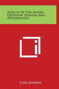 Aspects of the Jewish Question Zionism and Antisemitism
