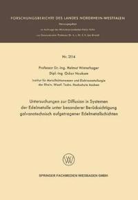 Untersuchungen Zur Diffusion in Systemen Der Edelmetalle Unter Besonderer Ber cksichtigung Galvanotechnisch Aufgetragener Edelmetallschichten