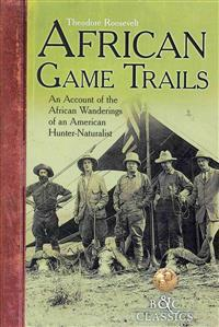African Game-Trails: An Account of the African Wanderings of an American Hunter-Naturalist