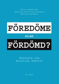 Föredöme eller fördömd? : medierna som moralisk domstol